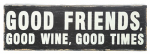 "Creative Co Op DA0903 Home D cor Sign, ""Good Friends, Good Wine, Good Time"", 20-In."
